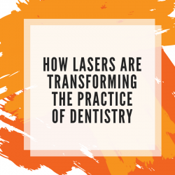 How Lasers are transforming the practice of dentistry